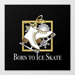 Ice Skating | Figure Skating - Born to Ice Skate Canvas Print