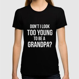 Don't I Look Too Young to be a Grandpa Growing Old T-Shirt T-shirt