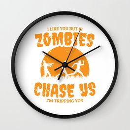 """""""I Like You But If Zombies Chase Us I'm Tripping You"""" Halloween Shirt For October 31st T-shirt Wall Clock"""