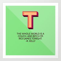 The Whole World Is A Couch, B*tch I'm R*ck James Tonight Art Print