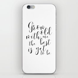 LOVE GIFT IDEA, Grow Old With Me The Best Is Yet To Be,Song Lyrics,Love Quote,love Art,Wedding Quote iPhone Skin