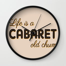 Life Is A Cabaret, Old Chum! Wall Clock