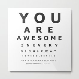 You are awesome ! Metal Print