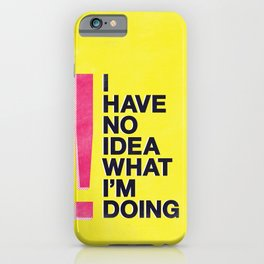I Have No Idea What I'm Doing iPhone Case