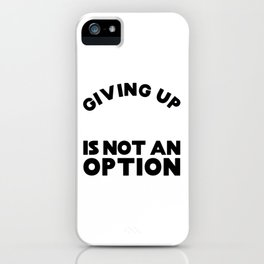 Giving Up Is Not an Option iPhone Case