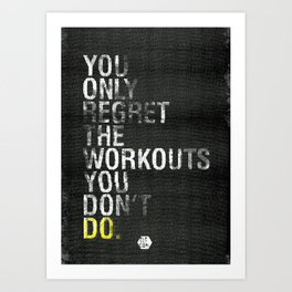 You Only Regret the Workouts You Don't Do Art Print