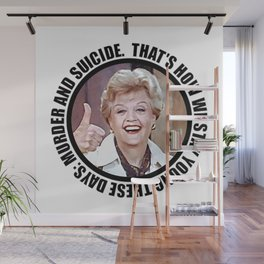 "Nihilistic quotes by Jessica Fletcher: ""That's how we stay young these days: murder and suicide."" Wall Mural"