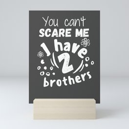 You can't scare me I have 2 brothers Mini Art Print