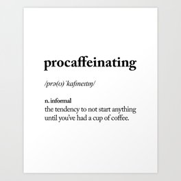 Procaffeinating Black and White Dictionary Definition Meme wake up bedroom poster Art Print