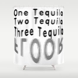 One Tequila Two Tequila Three Tequila FLOOR Shower Curtain