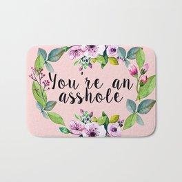 You're an asshole - pretty florals Bath Mat