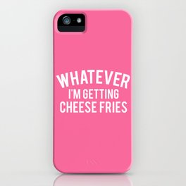 Whatever I'm Getting Cheese Fries, Quote iPhone Case