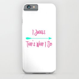 I Juggle That's What I Do Fun Juggling Quote iPhone Case