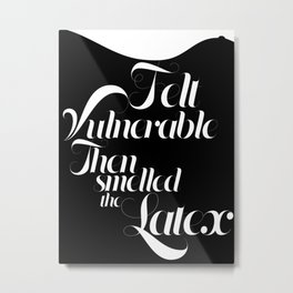 Felt vulnerable. Then smelled the latex. Metal Print
