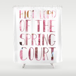 High Lord of the Spring Court Shower Curtain