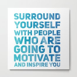 Surround Yourself Quote Blue Metal Print