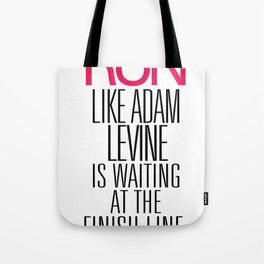 Run like Adam Levine is waiting at the finish line Tote Bag