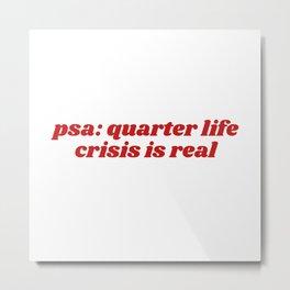 psa: quarter life crisis is real Metal Print