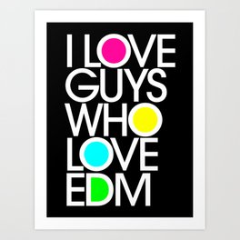 I Love Guys Who Love EDM Art Print