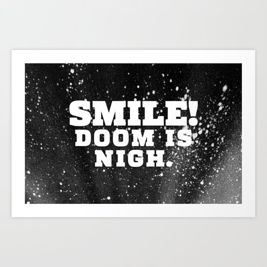 Smile! Doom is Nigh. Art Print
