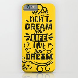 Don't Dream Your Life, Live Your Dream iPhone Case