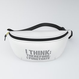 I Think Therefore I Punctuate - Funny Gift For Spelling and Grammar Fanny Pack