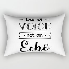 Be a voice mot an echo Rectangular Pillow