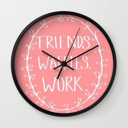 """Friends, Waffles, Work."" Wall Clock"