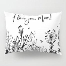 I love you, Mom! Pillow Sham