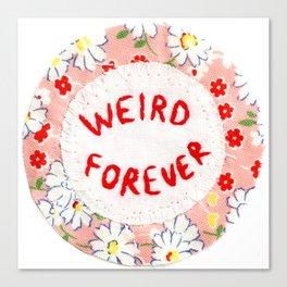 Weird Forever Canvas Print