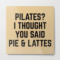 Pie & Lattes Funny Quote Metal Print