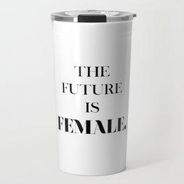 the future IS female. Travel Mug