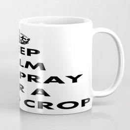 Keep Calm and Pray For a Good Crop Coffee Mug