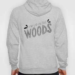 I'm Up in the Woods Hoody