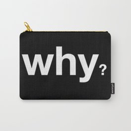 """why"" weart2 Carry-All Pouch"