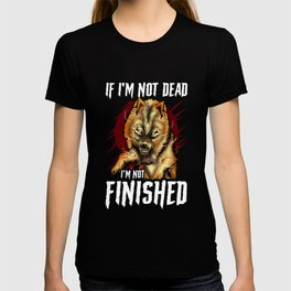 If I'm Not Dead I'm Not Finished Wolf Animal T-shirt