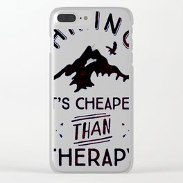 HIKING IT'S CHEAPER THAN THERAPY T-SHIRT Clear iPhone Case