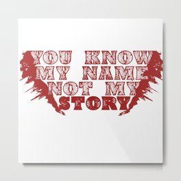 you can know my name not motivational story know me my friend Metal Print