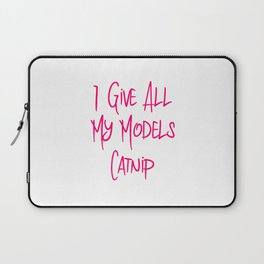 I Give All My Models Catnip Funny Pet Coordinator Laptop Sleeve