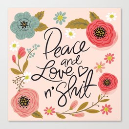 Pretty Sweary: Peace and Love n' Shit Canvas Print