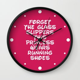 Forget The Glass Slippers Running Quote Wall Clock