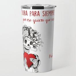 Frida Kahlo - Eres mi nada Travel Mug