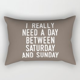 I REALLY NEED A DAY BETWEEN SATURDAY AND SUNDAY (Brown) Rectangular Pillow