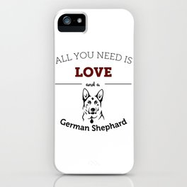 All You Need Is Love and a German Shephard iPhone Case