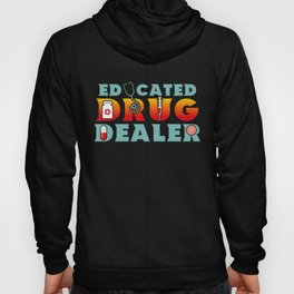 Educated Drug Dealer Funny Pharmacists - Funny Pharmacists Pun Gift Hoody