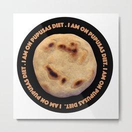 I'm on pupusas diet Metal Print