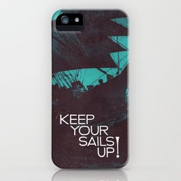 Keep Your Sails Up iPhone Case