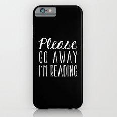 Please Go Away, I'm Reading (Polite Version) - Inverted iPhone 6 Slim Case
