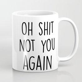 Oh shit, not you again Coffee Mug