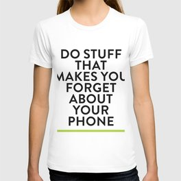 Forget About Your Phone T-shirt